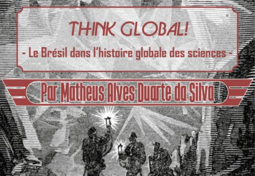 """Voyages au centre de la thèse #2 : « """"Think global!"""": Le Brésil dans l'histoire globale des sciences » par Matheus Alves Duarte da Silva"""